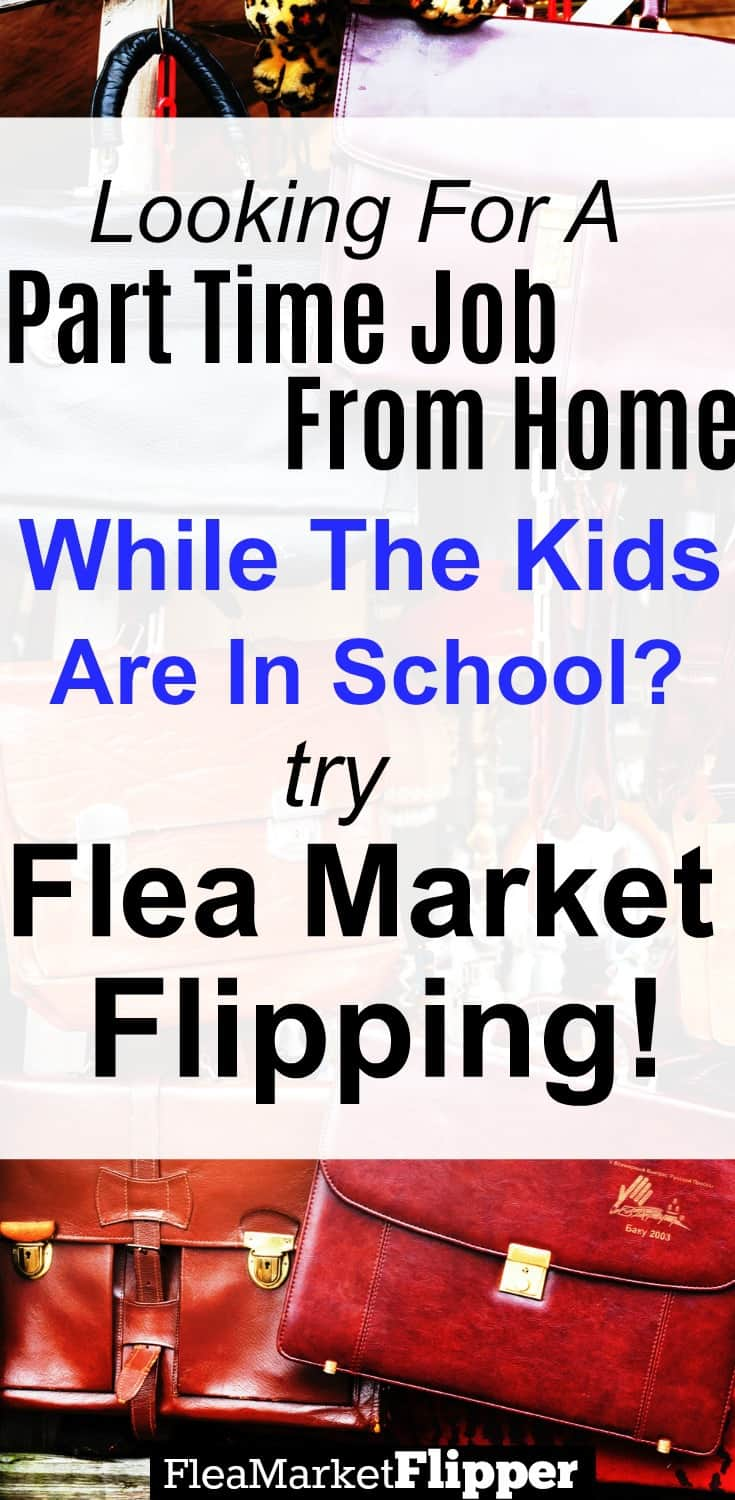 Looking for a part time job from home as the kids go back to school? What about Flea Market Flipping??
